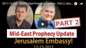 Middle East Prophecy Update – Part 2 Jerusalem Embassy